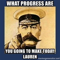 your country needs you - What progress are you going to make today, Lauren