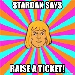 He-Man - Stardak says Raise a ticket!