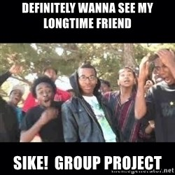 SIKED - Definitely wanna see my longtime friend  SIKE!  group project