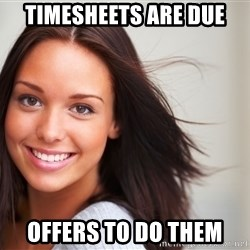 Good Girl Gina - Timesheets are due offers to do them