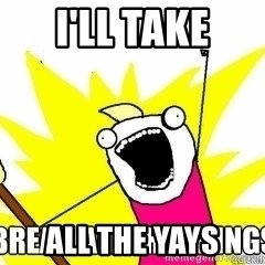 Break All The Things - I'll take all the Yays