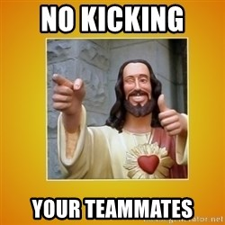 Buddy Christ - No kicking  your teammates