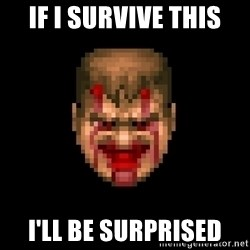 Bloody Doom Guy - If I survive this I'll be surprised