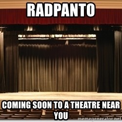 Theatre Madness - radpanto Coming soon to a theatre near you