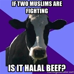 Coworker Cow - IF TWO MUSLIMS ARE FIGHTING IS IT HALAL BEEF?
