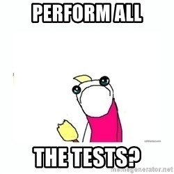 sad do all the things - perform all the tests?
