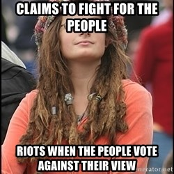 COLLEGE LIBERAL GIRL - Claims to fight for the people Riots when the people vote against their view