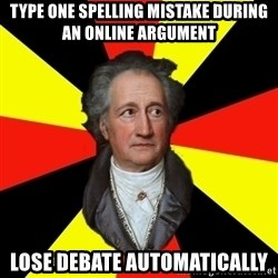 Germany pls - type one spelling mistake during an online argument lose debate automatically