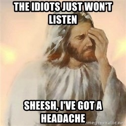 Jesus Arrependido - The idiots just won't listen sheesh, i've got a headache
