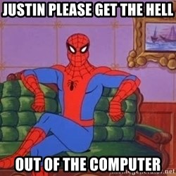 spider manf - Justin please get the hell out of the computer