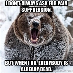 Clean Cocaine Bear - I don't always ask for Pain Suppression, But when I do, everybody is already dead.