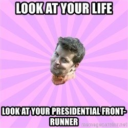 Sassy Gay Friend - look at your life look at your presidential front-runner