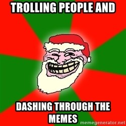Santa Claus Troll Face - trolling people and dashing through the memes