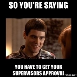 Lloyd-So you're saying there's a chance! - So you're saying  you have to get your supervisors approval