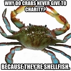 Boss Crab - Why do crabs never give to charity? Because they're shellfish.