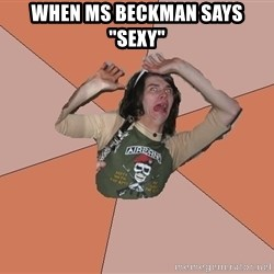 """Scared Bekett - When Ms Beckman says """"sexy"""""""