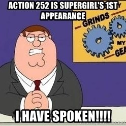 Grinds My Gears Peter Griffin - Action 252 is Supergirl's 1st appearance I have spoken!!!!