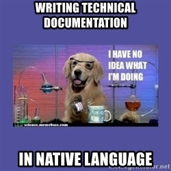 I don't know what i'm doing! dog - Writing technical documentation in native language