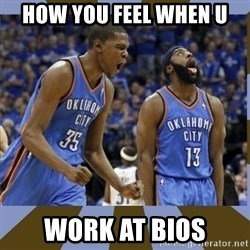Durant & James Harden - How you feel when U work at BIOS