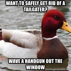 Malicious advice mallard - Want to safely get rid of a tailgater? Wave a handgun out the window