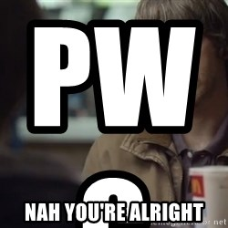 nah you're alright - PwC                                    Nah you're alright