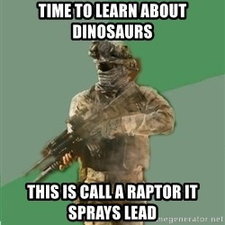 philosoraptor call of duty - Time to learn about dinosaurs this is call a raptor it sprays lead