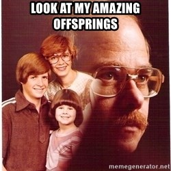 Family Man - look at my amazing offsprings