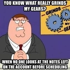 Grinds My Gears Peter Griffin - You know what really grinds my gears? When no one looks at the notes left on the account before scheduling