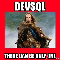 Highlander - DevSQL There can be only one