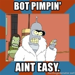 Blackjack and hookers bender - bot pimpin' aint easy.