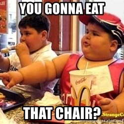 McDonalds Fat Kid - you gonna eat that chair?