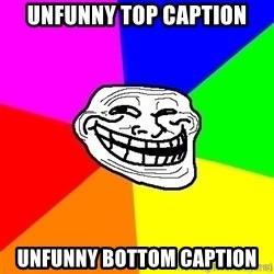 troll face1 - Unfunny top caption Unfunny bottom caption