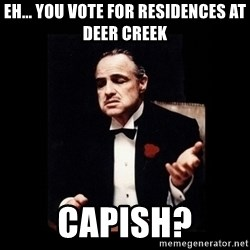 The Godfather - Eh... you vote for Residences at Deer Creek Capish?