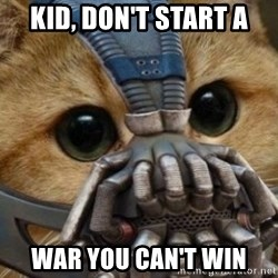 bane cat - Kid, don't start a War you can't win