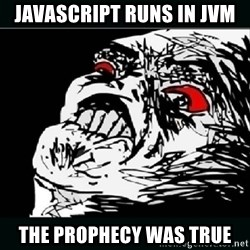 oh crap - javascript runs in jvm the prophecy was true