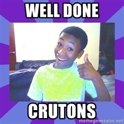 Well Done! - Well done crutons