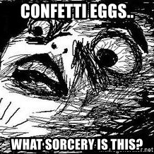 Inglip - confetti eggs.. what sorcery is this?