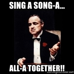 The Godfather - SING A SONG-A... ALL-A TOGETHER!!