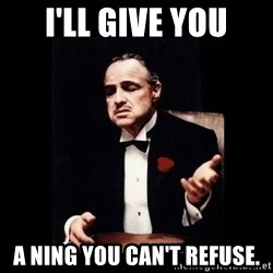 The Godfather - i'll give you a ning you can't refuse.