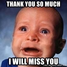 Very Sad Kid - Thank you so much  I will miss you