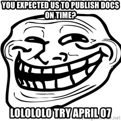 You Mad - You expected us to publish docs on time? LOLOLOLO try april 07