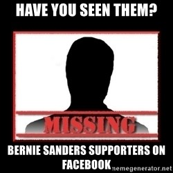 Missing person - HAVE YOU SEEN THEM? BERNIE SANDERS SUPPORTERS ON FACEBOOK