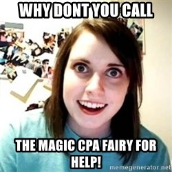 Psycho Ex Girlfriend - Why Dont you call The magic cpa fairy for help!