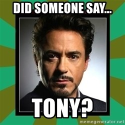 Tony Stark iron - Did someone say... Tony?