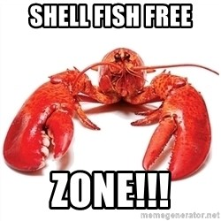 Unable to Relax and Have Fun Lobster - Shell Fish FREE ZONE!!!