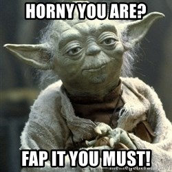 Yodanigger - Horny You Are? Fap it you must!