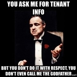 The Godfather - You ask me for tenant info but you don't do it with respect, you don't even call me the godfather