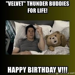 "ted fuck you thunder - ""Velvet"" Thunder Buddies for Life! Happy Birthday V!!!"