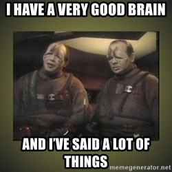 Star Trek: Pakled - I have a very good brain and I've said a lot of things