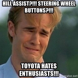 Crying Dawson - Hill assist?!!! steering wheel buttons?!!! toyota hates enthusiasts!!!